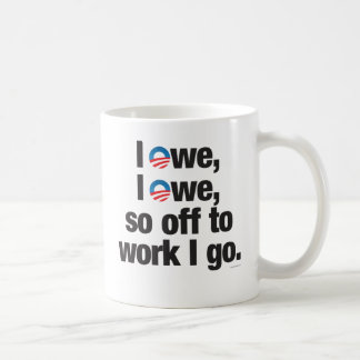 I Owe, I Owe, so Off to Work I go drinkware Coffee Mug
