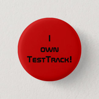 I own Test Track! 3 Cm Round Badge