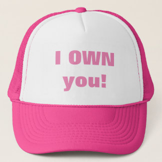 I OWN you! Trucker Hat