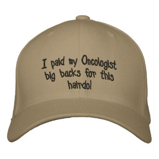 I paid my Oncologist big bucks for this hairdo! Embroidered Hat