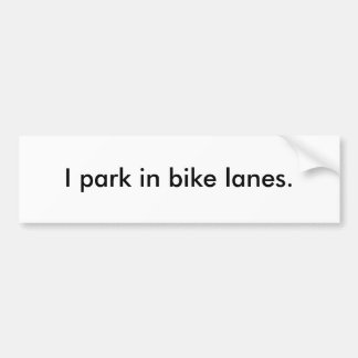 """I park in bike lanes"" Bumper Sticker"