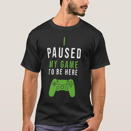 I Paused My Game So Better Be Quick PC Console RPG MMO Gamer Gaming T-shirt