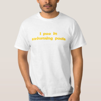 I pee in swimming pools T-Shirt