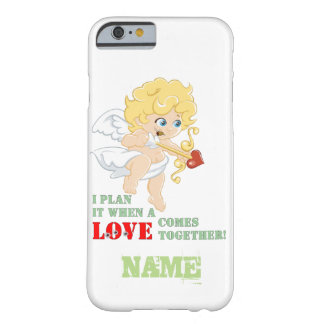 I Plan It When A LOVE Comes Together! Barely There iPhone 6 Case