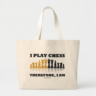 I Play Chess Therefore, I Am (Chess Set) Large Tote Bag