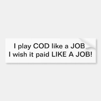 I play COD like a job I wish it paid like a job Bumper Sticker