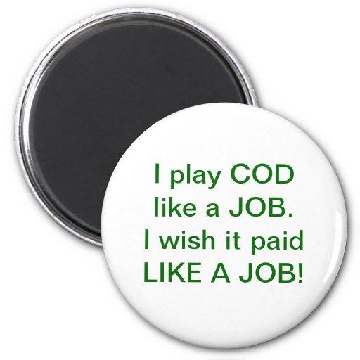 I play COD like a job!  I wish it paid like a job! Refrigerator Magnet