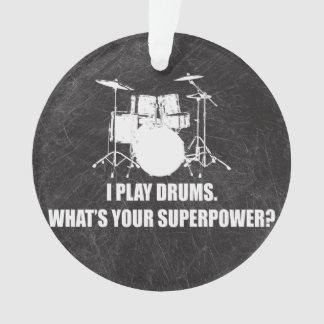 I PLAY DRUMS, WHAT'S YOUR SUPERPOWER? ORNAMENT