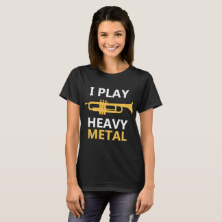 I Play Heavy Metal T-Shirt - Trumpet Music Player