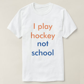 I play hockey not school T-Shirt