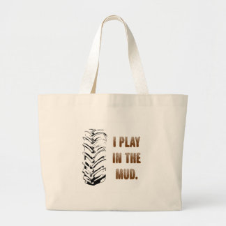 I Play In The Mud Large Tote Bag