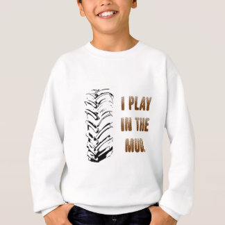 I Play In The Mud Sweatshirt