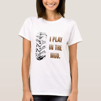 I Play In The Mud T-Shirt