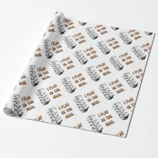 I Play In The Mud Wrapping Paper