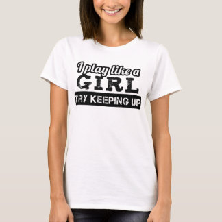 I play like a Girl, try keeping up Tshirts
