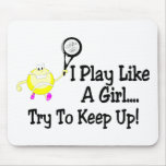 I Play Like A Girl Try To Keep Up Tennis Mouse Mat