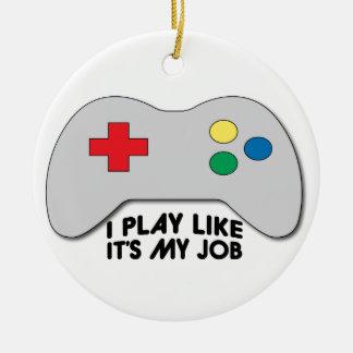 I Play Like Its My Job Ceramic Ornament