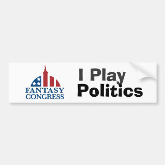 I Play Politics Bumper Sticker