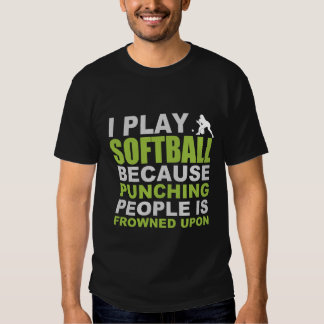 I Play Softball Because Punching People Is Frowned T Shirt