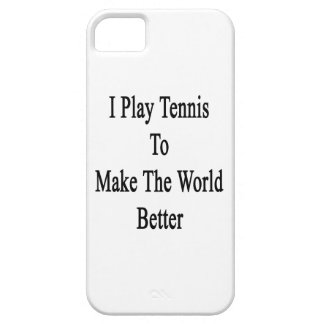 I Play Tennis To Make The World Better Cover For iPhone 5/5S