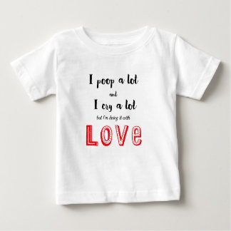 I poop and cry a lot funny baby quote baby T-Shirt