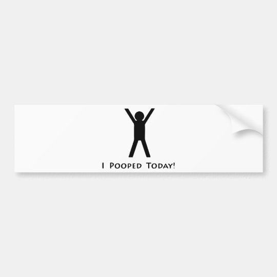 I Pooped Today Bumper Sticker
