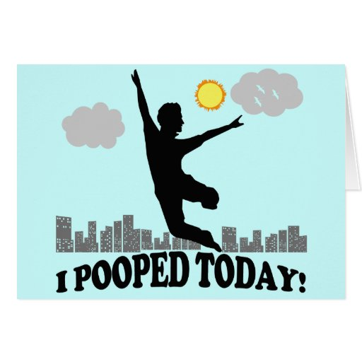 I Pooped Today Greeting Cards