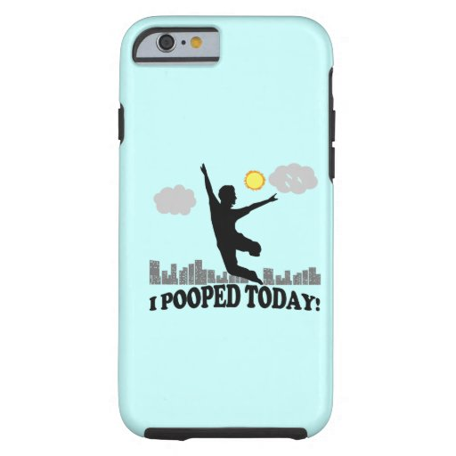 I Pooped Today iPhone 6 Case