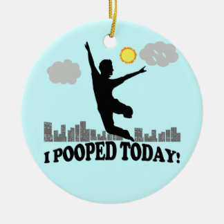 I Pooped Today Ceramic Ornament