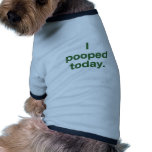 I Pooped Today. Doggie Tee