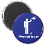 I Pooped Today Magnet