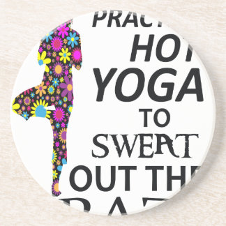 I practice Hot Yoga to sweat out the Crazy Coaster