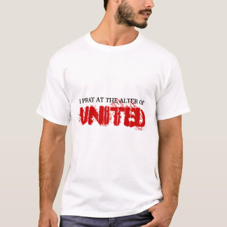 I Pray at the alter of United T-Shirt
