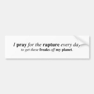 I pray for the rapture... bumper sticker