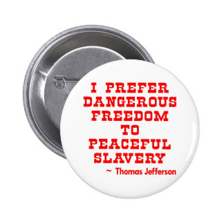 I Prefer Dangerous Freedom To Peaceful Slavery Pins