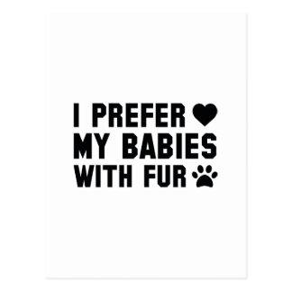I Prefer My Babies With Fur Postcard