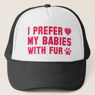 I Prefer My Babies With Fur Trucker Hat