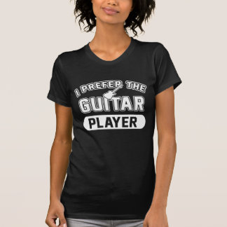I Prefer The Guitar Player T-Shirt