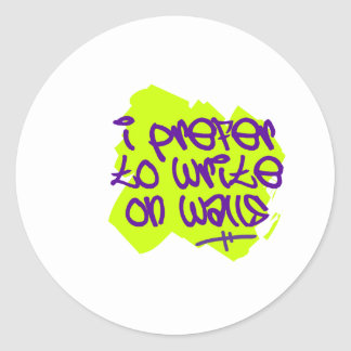 I Prefer To Write On Walls Round Sticker