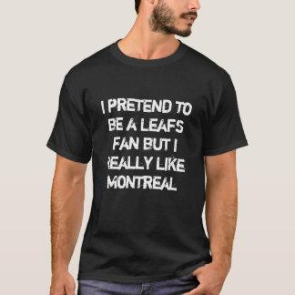 I pretend to be a Leafs fan but I  like Montreal T-Shirt