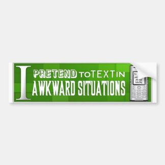 I Pretend to Text in Awkward Situations Bumper Sticker