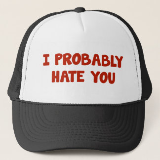 I Probably Hate You Trucker Hat