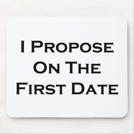 I Propose On The First Date Mousepad