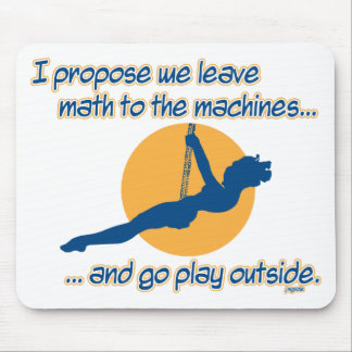 I propose we leave math to the machines mousepad