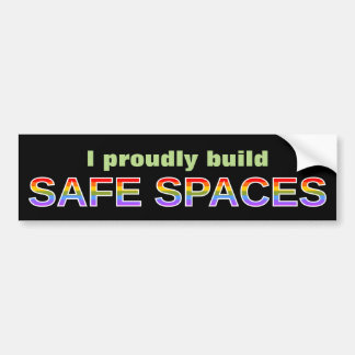 I proudly build SAFE SPACES Bumper Sticker