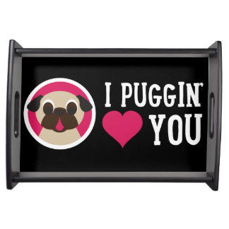 I Puggin' Love You Pug Serving Tray