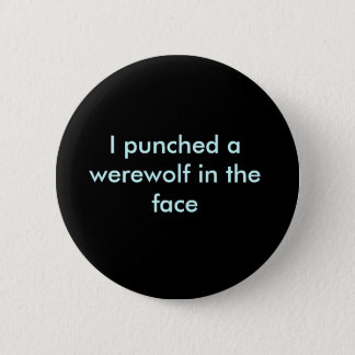 I punched a werewolf in the face 6 cm round badge