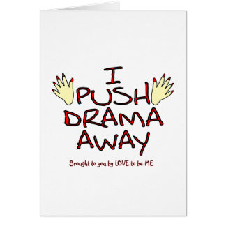 I PUSH DRAMA AWAY -.LOVE TO BE ME CARD