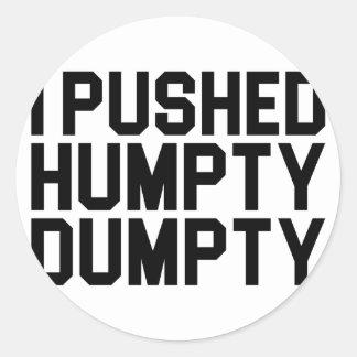 I Pushed Humpty Dumpty Classic Round Sticker