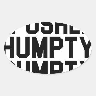 I Pushed Humpty Dumpty Oval Sticker